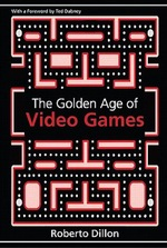 The Golden Age of Video Games - Roberto Dillon (ISBN 9781439873236)