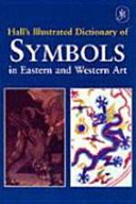 Illustrated Dictionary of Symbols in Eastern and Western Art - James Hall (ISBN 9780719553769)