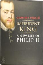 Imprudent King - A New Life of Philip II