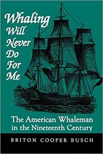 Whaling Will Never Do for Me : The American Whaleman in the Nineteenth Century
