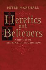Heretics and Believers - A History of the English Reformation - Peter Marshall (ISBN 9780300170627)