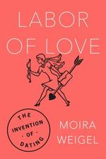 Labor of Love - Moira Weigel (ISBN 9780374182533)