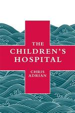 The Children's Hospital - Chris Adrian (ISBN 9781932416602)