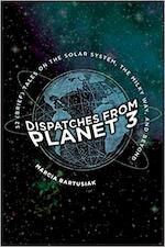 Dispatches from planet 3 - marcia bartusiak (ISBN 9780300235746)