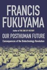 Our posthuman future - Francis Fukuyama (ISBN 9781861972972)