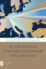 The Unfinished History of European Integration - Wim van Meurs, Robin de Bruin, Liesbeth van de Grift, Carla Hoetink, Karin van Leeuwen, Carlos Reijnen (ISBN 9789462988149)