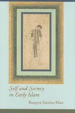 Self & Secrecy in Early Islam - Ruqayya Yasmine Khan (ISBN 9781570037542)