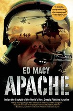 Apache: Inside the Cockpit of the World's Most Deadly Fighting Machine - Ed Macy (ISBN 9780802144782)