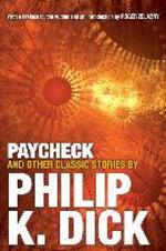 Paycheck and Other Classic Stories by Philip K. Dick - philip k dick (ISBN 9780806537962)