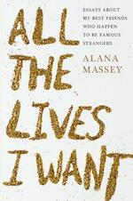 All the Lives I Want - Alana Massey (ISBN 9781455565887)