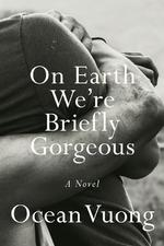 On earth we're briefly gorgeous - ocean vuong (ISBN 9780525562023)