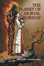 The Planet of Mortal Worship - Donald I. Templeman (ISBN 9780595325122)