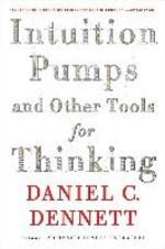 Intuition Pumps And Other Tools for Thinking - Daniel C Dennett (ISBN 9780393348781)