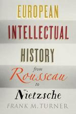 European intellectual history from rousseau to nietzsche - frank m. turner (ISBN 9780300207293)
