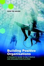 Building positive organisations - Rens ter Weijde (ISBN 9789492004246)