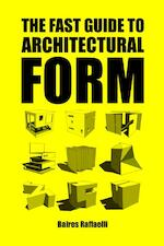The fast guide to architectural form - Baires Raffaelli (ISBN 9789063694111)