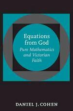 Equations from God - Pure Mathematics and Victorian Faith - Daniel J Cohen (ISBN 9780801885532)