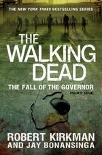 The Walking Dead: The Fall of the Governor - Robert Kirkman, Jay Bonansinga (ISBN 9781250048776)