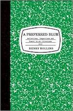 Henry Rollins: A Preferred Blur : Reflections, Inspections, and Travel in All Directions 2007 (Paperback); 2009 Edition