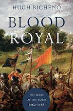 Blood Royal - The Wars of the Roses: 1462-1485