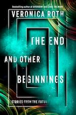 The End and Other Beginnings - Veronica Roth (ISBN 9780008347772)
