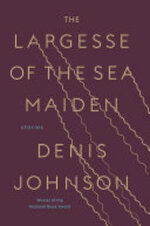 The Largesse of the Sea Maiden - Denis Johnson (ISBN 9780812988635)