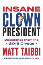 Insane Clown President - Matt Taibbi (ISBN 9780399592461)