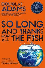 The hitchhiker's guide to the galaxy (04): so long, and thanks for all the fish (42nd anniversary edition) - douglas adams (ISBN 9781529034554)