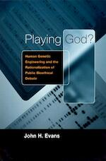 Playing God ! - Human Genetic Engineering & the Rationalization of Public Bioethical Debate 1959-1995