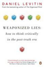 Weaponized Lies - Daniel Levitin