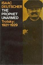 The prophet unarmed: Trotsky, 1921-1929 - Isaac Deutscher