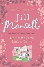 Don't Want to Miss a Thing - Jill Mansell (ISBN 9780755355884)