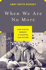 When We Are No More - Abby Smith Rumsey (ISBN 9781620408025)