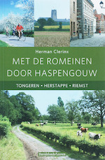 Met de romeinen door Haspengouw / Tongeren - Herstappe - Riems - Herman Clerinx (ISBN 9789058264701)