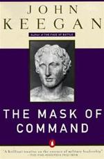 The Mask of Command - John Keegan