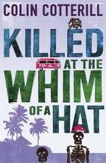 Killed at the Whim of a Hat - Colin Cotterill (ISBN 9781849165549)