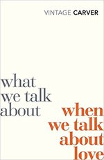 What We Talk About When We Talk About Love - Raymond Carver (ISBN 9780099530329)