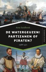 De watergeuzen: partizanen of piraten? - Arne Zuidhoek (ISBN 9789401913942)