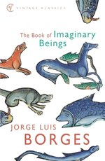 The Book of Imaginary Beings - Jorge Luis Borges (ISBN 9780099442639)