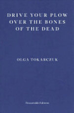 Drive Your Plow Over the Bones of the Dead - Olga Tokarczuk (ISBN 9781910695715)
