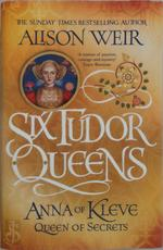 Six Tudor Queens: Anna of Kleve, Queen of Secrets - Alison Weir (ISBN 9781472227720)