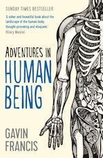 Adventures in Human Being - Gavin Francis (ISBN 9781781253427)