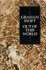 Out of this world - Graham Swift (ISBN 9780140107319)