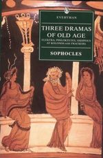 Three dramas of old age - Sophocles, Michael Ewans, Graham Ley (ISBN 9780460877428)