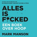 Alles is f*cked - Mark Manson (ISBN 9789046173381)