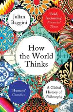 How the world thinks - julian baggini (ISBN 9781783782307)