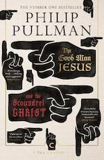 Good man jesus and the scoundrel christ - philip pullman (ISBN 9781786891952)