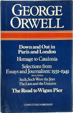 Down and Out in Paris and London, The Road to Wigan Pier, Essays and Journalism [etc.] - George Orwell