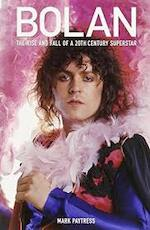Bolan - The rise and fall of a 20th century superstar - Mark Paytress (ISBN 9781846091476)