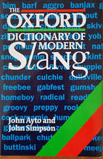 The Oxford dictionary of modern slang - John Ayto, John Simpson
